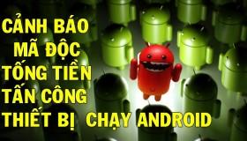 Cảnh báo mã độc tống tiền ransomeware tấn công smartphone Android