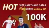 Mừng U23 Việt Nam chiến thắng: Tặng hàng triệu mã giảm giá 100.000đ cho tất cả mọi người