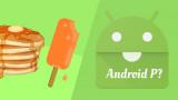 Android P sẽ bổ sung thêm tính năng gì mới?