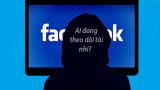 Cách loại bỏ những ứng dụng đang theo dõi người dùng trên Facebook