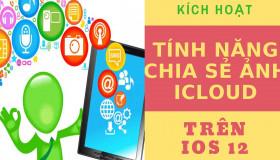 Hướng dẫn kích hoạt tính năng chia sẻ ảnh iCloud trên iOS 12