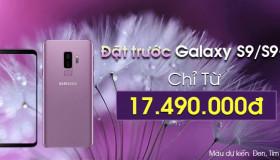 Đặt liền tay Samsung Galaxy S9 và S9 Plus chính hãng nhận ngay nhiều ưu đãi lớn