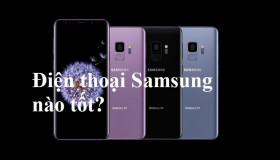 Mách bạn điện thoại Samsung nào tốt và đáng mua nhất hiện nay?
