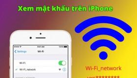 Mách bạn cách hiển thị mật khẩu Wifi trên iPhone dễ dàng