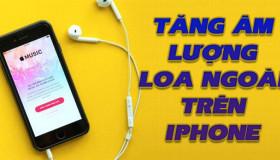 Cách tăng thêm âm lượng cho loa ngoài trên iPhone cực đơn giản