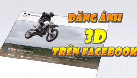 Hướng dẫn cách đăng ảnh 3D lên Facebook CỰC CHẤT