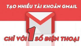 Hướng dẫn bí kíp tạo hàng chục tài khoản Gmail chỉ với 1 số điện thoại