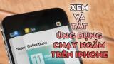 Cách xem và xoá ứng dụng chạy ngầm trên iPhone 6s, 7 Plus và iPhone Xs Max