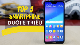 Top 5 smartphone dưới 8 triệu đáng mua nhất trong năm 2018