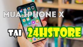 TOP 3 lý do tại sao nên mua iPhone X cũ tại 24hStore