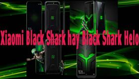 Nên chọn mua Xiaomi Black Shark hay Black Shark Helo trước thềm tết nguyên đán kỷ hợi 2019