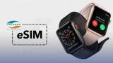 eSim đã khả dụng trên Apple Watch, các iFan hò reo vui mừng!