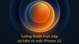 Tường thuật trực tiếp sự kiện ra mắt iPhone 12