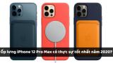 Ốp lưng iPhone 12 Pro Max có thực sự tốt nhất năm 2020?
