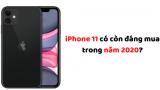iPhone 11 có còn đáng mua trong năm 2020?