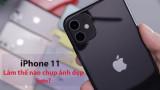 """""""Bí thuật"""" giúp iPhone 11 chụp ảnh đẹp hơn iPhone 12 là gì?"""